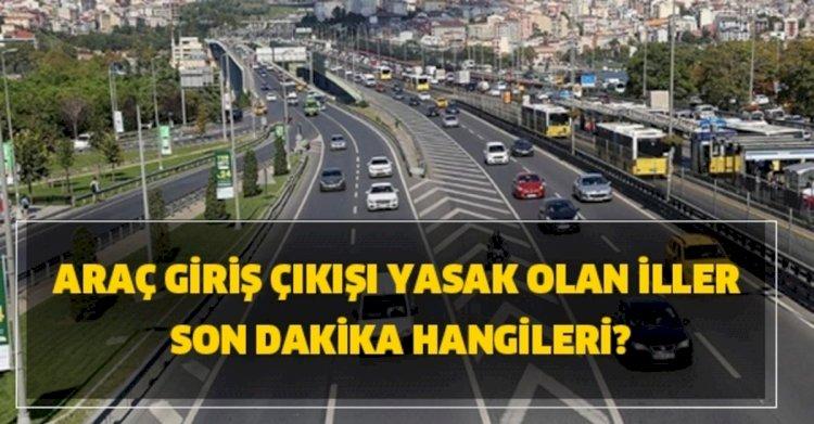 23 Büyükşehir ve Zonguldak'a Giriş/Çıkışların Kısıtlanması 19 Mayıs Saat 24.00'a Kadar Uzatıldı