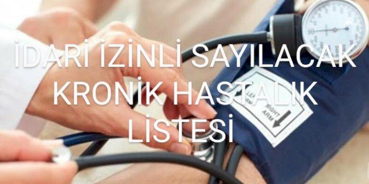 İdari izinli sayılacak kronik hastalıklar listesi